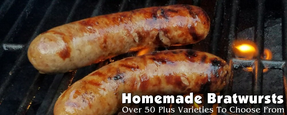 Homemade bratwursts - over 50+ varieties to choose from!